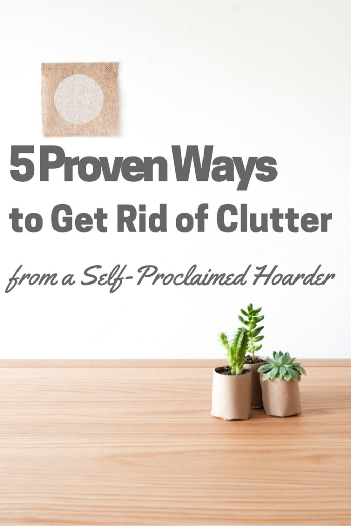 5 Proven Ways to Get Rid of Clutter from a self-proclaimed hoarder