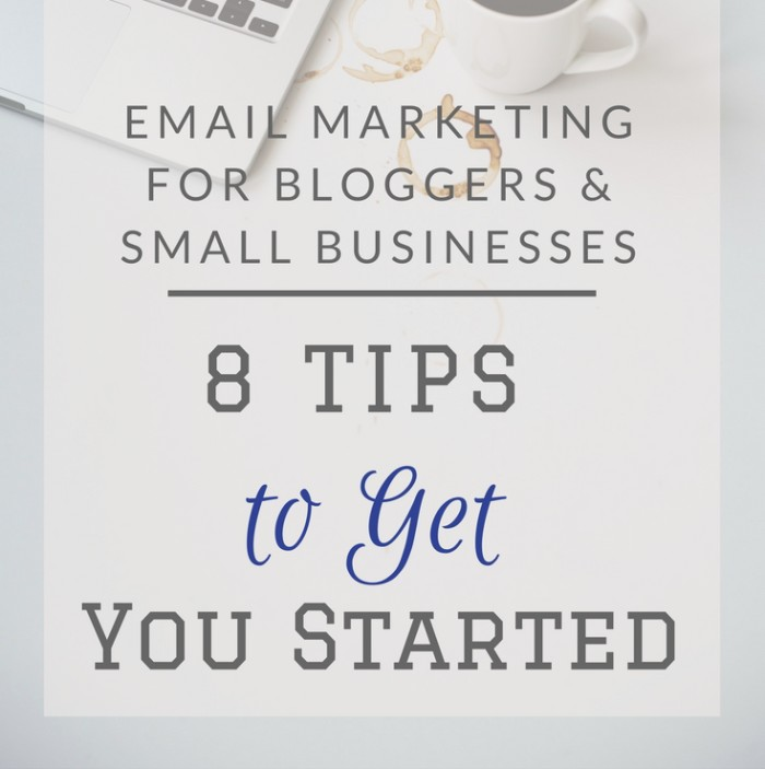Email Marketing for Bloggers & Small Businesses: 8 Tips to Get You Started